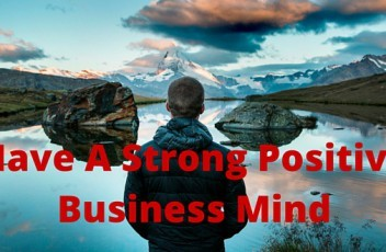 Have A Strong Positive Business Mind