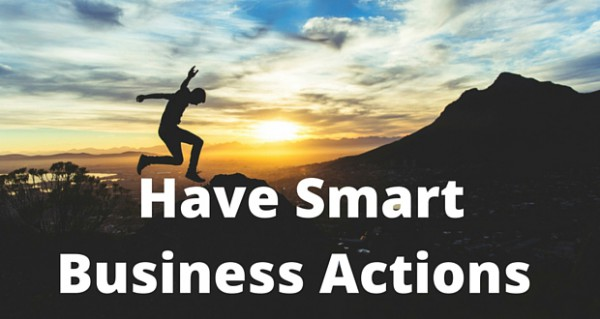 Have smart business actions if you are to a be a successful entrepreneur