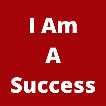 I-AmASuccess-350x350 Want To Catapult Your Business Success?  Have A Strong Positive Mindset
