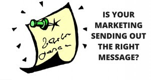 IS-YOUR-MARKETING-SENDING-OUT-THE-RIGHT-MESSAGE_-300x160 Is Your Marketing Sending Out The Right Message?
