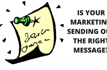IS YOUR MARKETING SENDING OUT THE RIGHT MESSAGE?