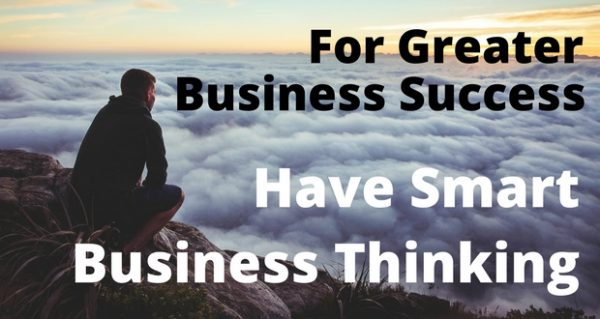 For-Greater-Business-Success-Have-Smart-Business-Thinking-600x319 Want Greater Business Success? Change Your Thinking