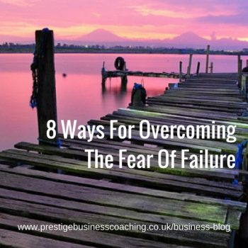 8 ways for overcoming the fear of failure in your business