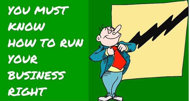 YOU-MUST-KNOW-HOW-TO-RUN-YOUR-BUSINESS You Must Know How To Run Your Business Right