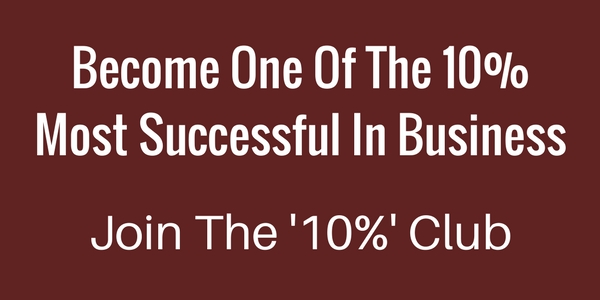 Become One Of The 10% Most Success In Business. Join the 10% Club