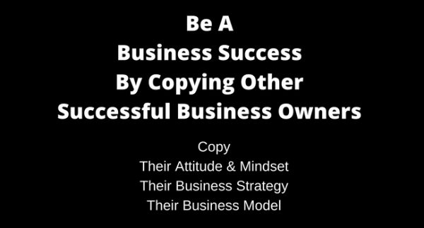 Copy-Business-Success-600x323 Be A Business Success By Copying Other Successful Businesses