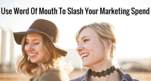 Use Word Of Mouth To Slash Your Business Marketing Spend