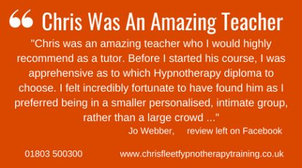 Chris Was An Amazing Teacher. Testimonial at The Devon School Of Hypnotherapy for a Diploma In Hypnotherapy