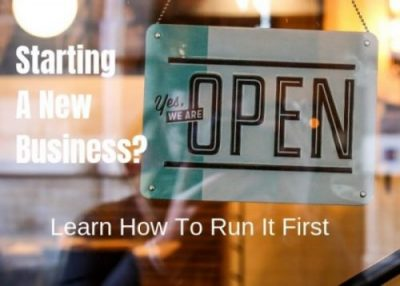 Starting A New Business: Learn how to run your business first